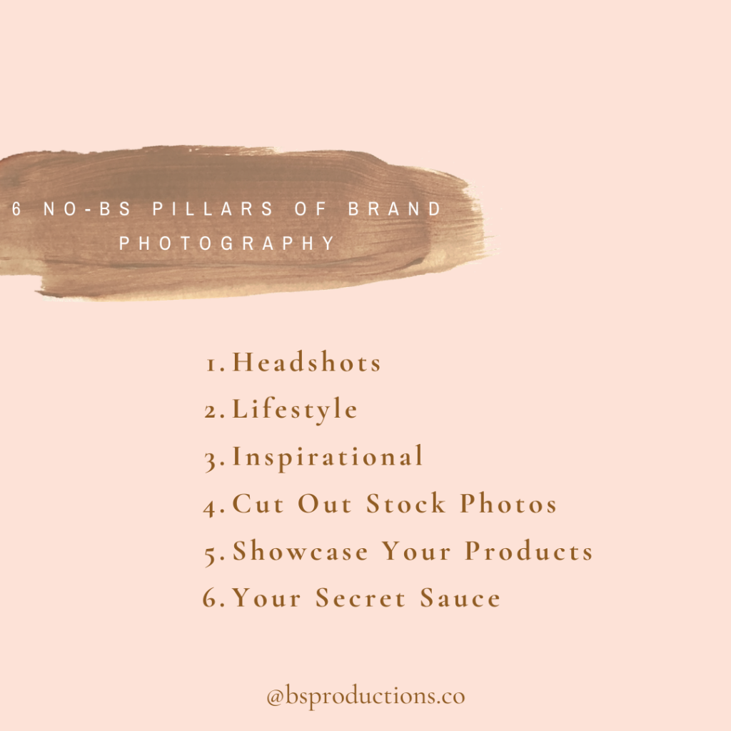 6 no-bs pillars of brand photography Headshots, Lifestyle, Inspirational, Cut Out Stock Photos, Showcase Your Products, Your Secret Sauce