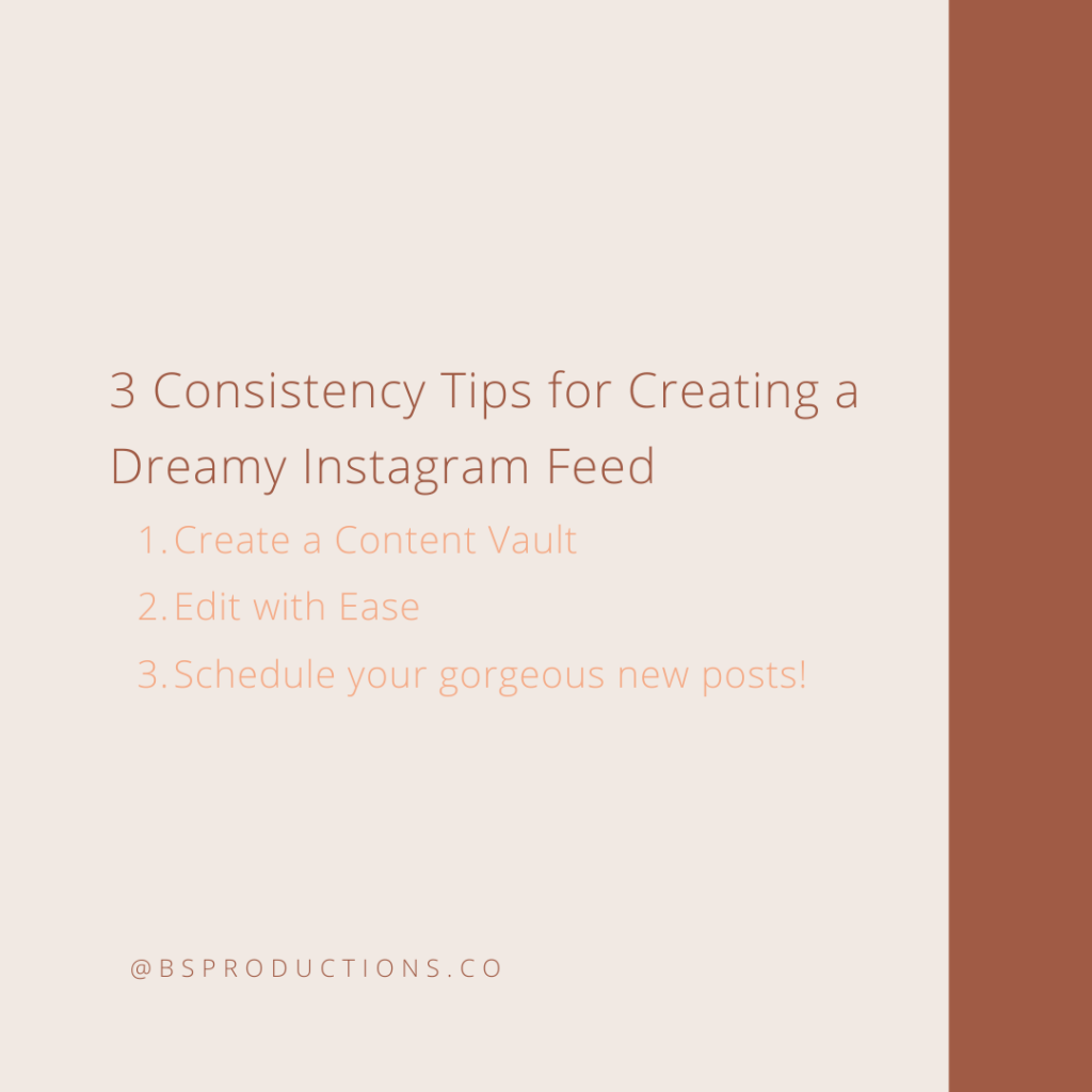 3 Consistency Tips for Creating a Dreamy Instagram Feed: Create a Content Vault, Edit with Ease, Schedule your gorgeous new posts!